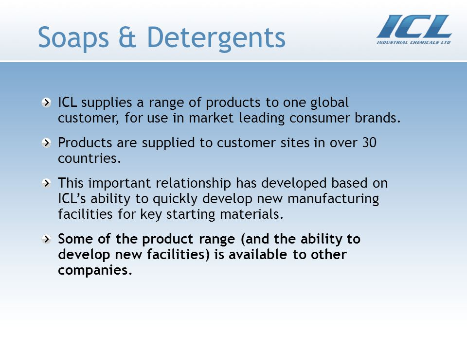 Soaps & Detergents ICL supplies a range of products to one global customer, for use in market leading consumer brands.