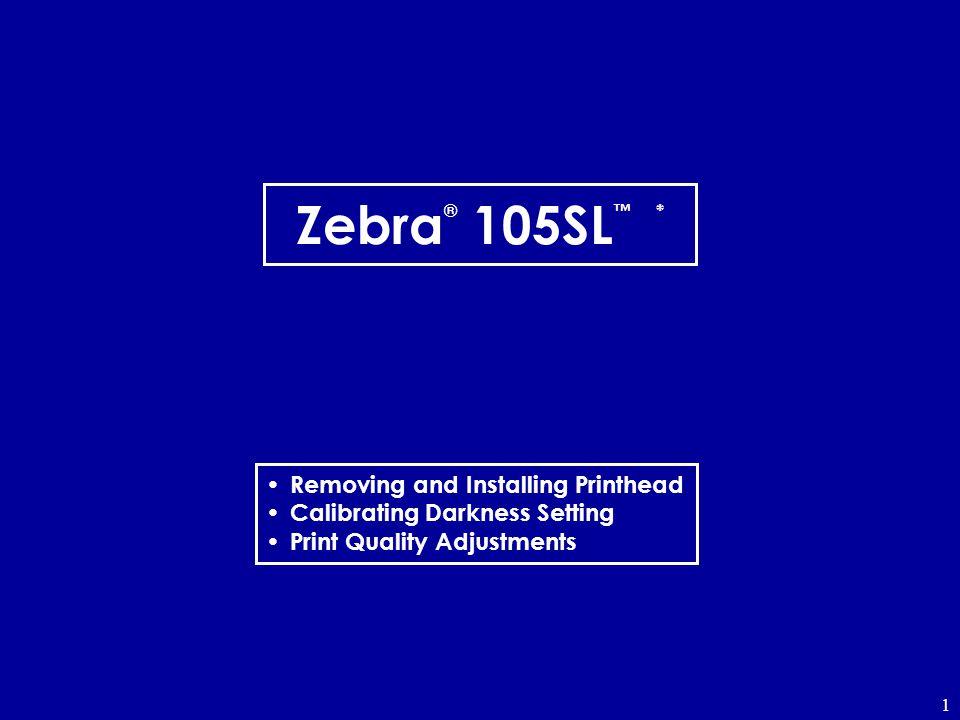 1 Zebra ® 105SL * Removing and Installing Printhead Calibrating Darkness Setting Print Quality Adjustments
