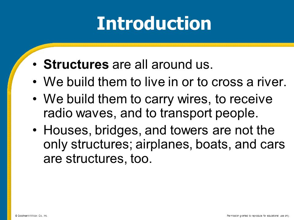 Introduction Structures are all around us. We build them to live in or to cross a river. We build them to carry wires, to receive radio waves, and to
