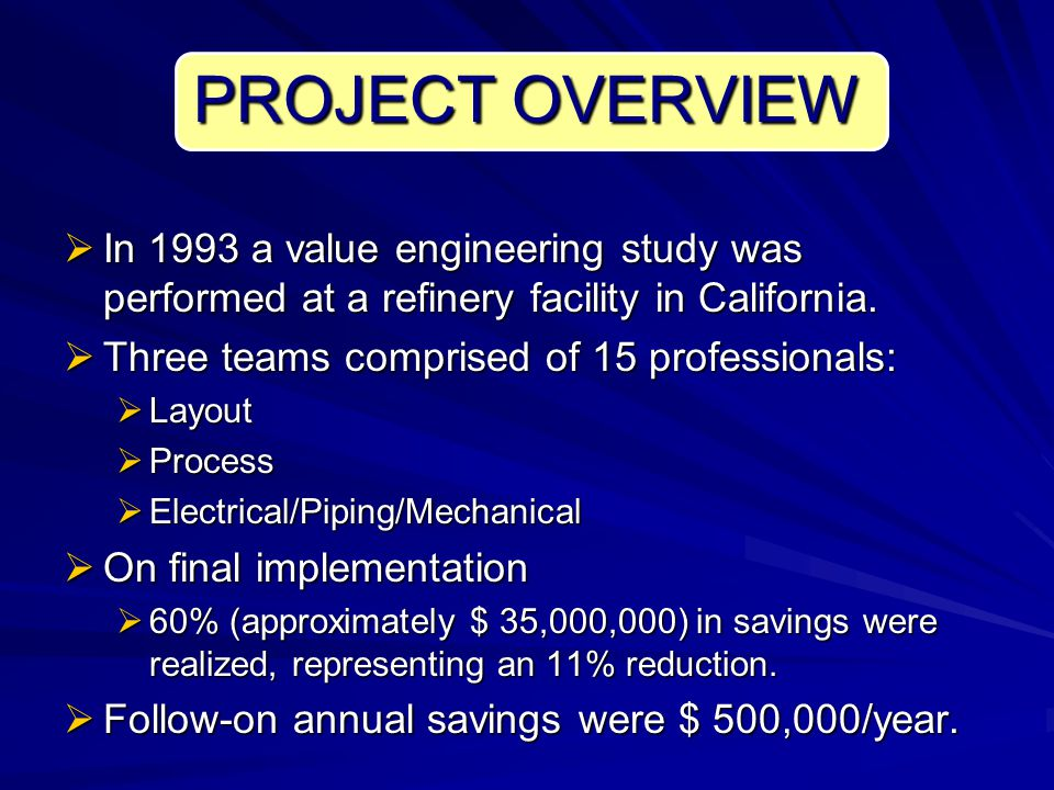 PROJECT OVERVIEW In 1993 a value engineering study was performed at a refinery facility in California.