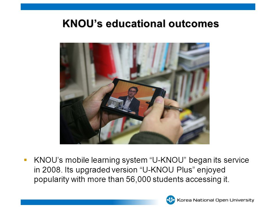 KNOUs educational outcomes KNOUs educational outcomes KNOUs mobile learning system U-KNOU began its service in 2008.