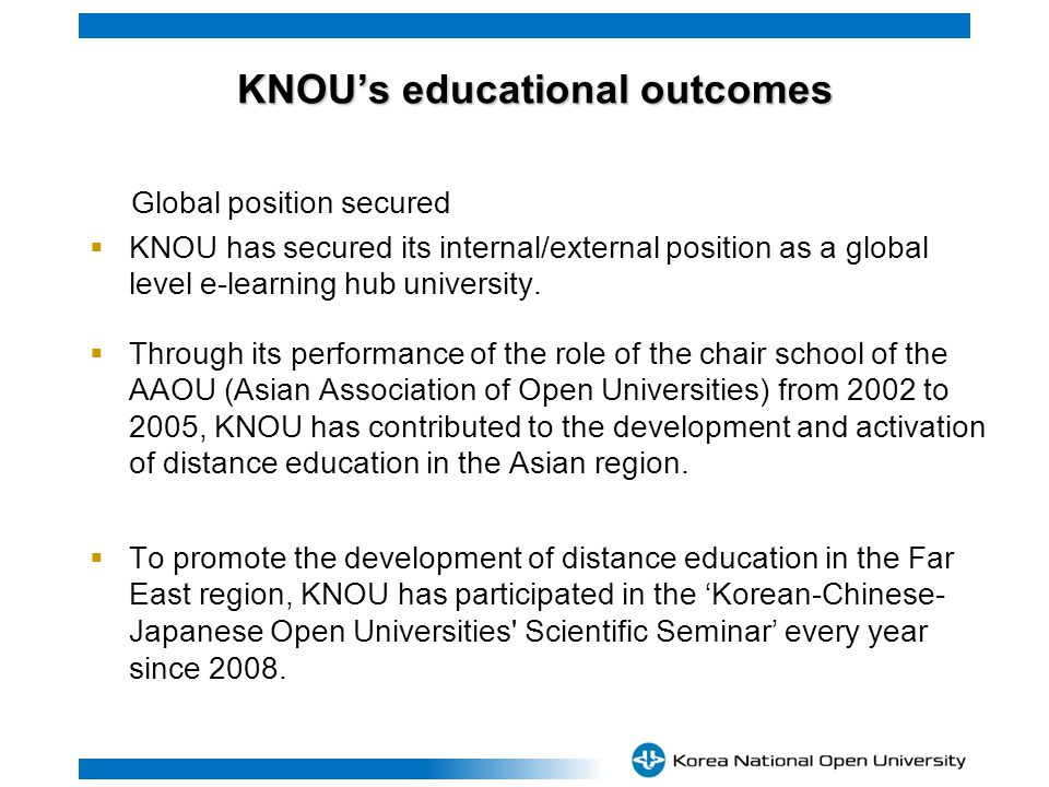 KNOUs educational outcomes KNOUs educational outcomes Global position secured KNOU has secured its internal/external position as a global level e-learning hub university.