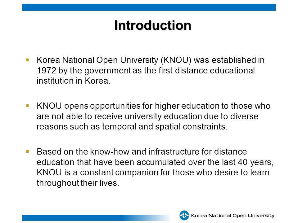 Introduction Introduction Korea National Open University (KNOU) was established in 1972 by the government as the first distance educational institution in Korea.