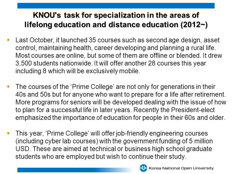 KNOU s task for specialization in the areas of lifelong education and distance education (2012~) Last October, it launched 35 courses such as second age design, asset control, maintaining health, career developing and planning a rural life.