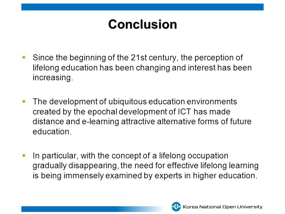 Conclusion Since the beginning of the 21st century, the perception of lifelong education has been changing and interest has been increasing.