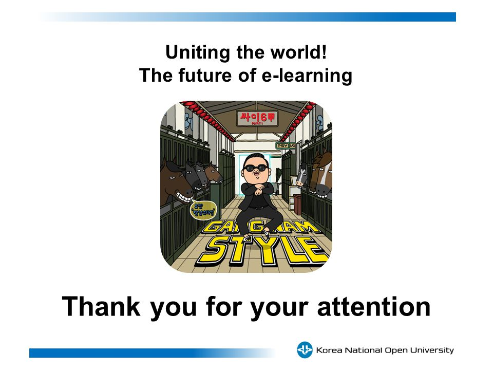 Thank you for your attention Uniting the world! The future of e-learning