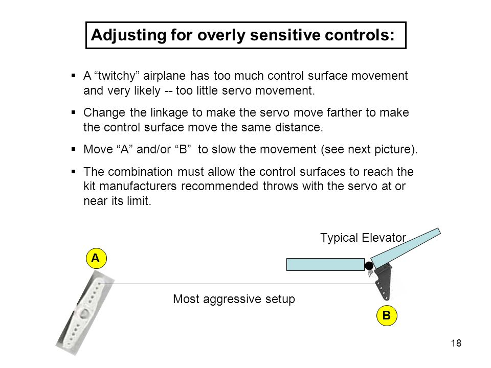 18 Adjusting for overly sensitive controls: Typical Elevator A B A twitchy airplane has too much control surface movement and very likely -- too littl