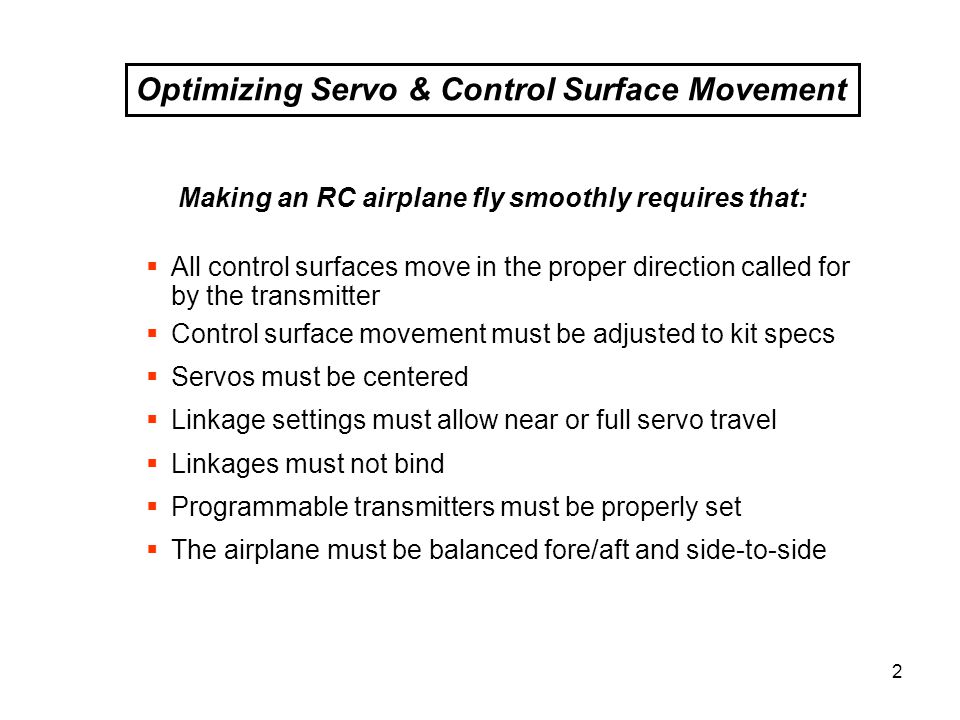 2 All control surfaces move in the proper direction called for by the transmitter Control surface movement must be adjusted to kit specs Servos must b