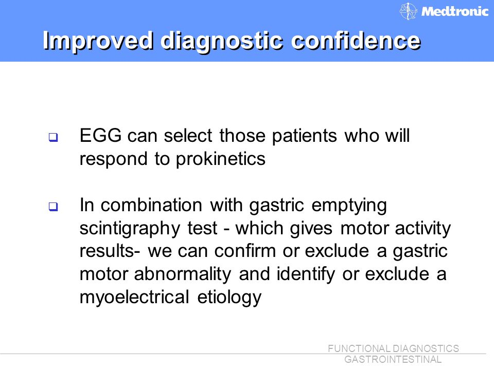 FUNCTIONAL DIAGNOSTICS GASTROINTESTINAL Improved diagnostic confidence q EGG can select those patients who will respond to prokinetics q In combinatio