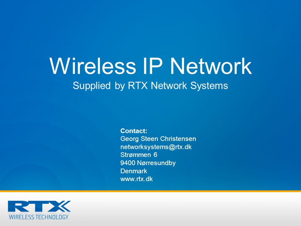 RTX Wireless IP Network Concept To offer end users: The possibility of making and receiving wireless telephony calls The possibility of wireless data communication (modem, fax, Internet access) The possibility of sending and receiving SMS messages The possibility of being mobile within a city, region or company
