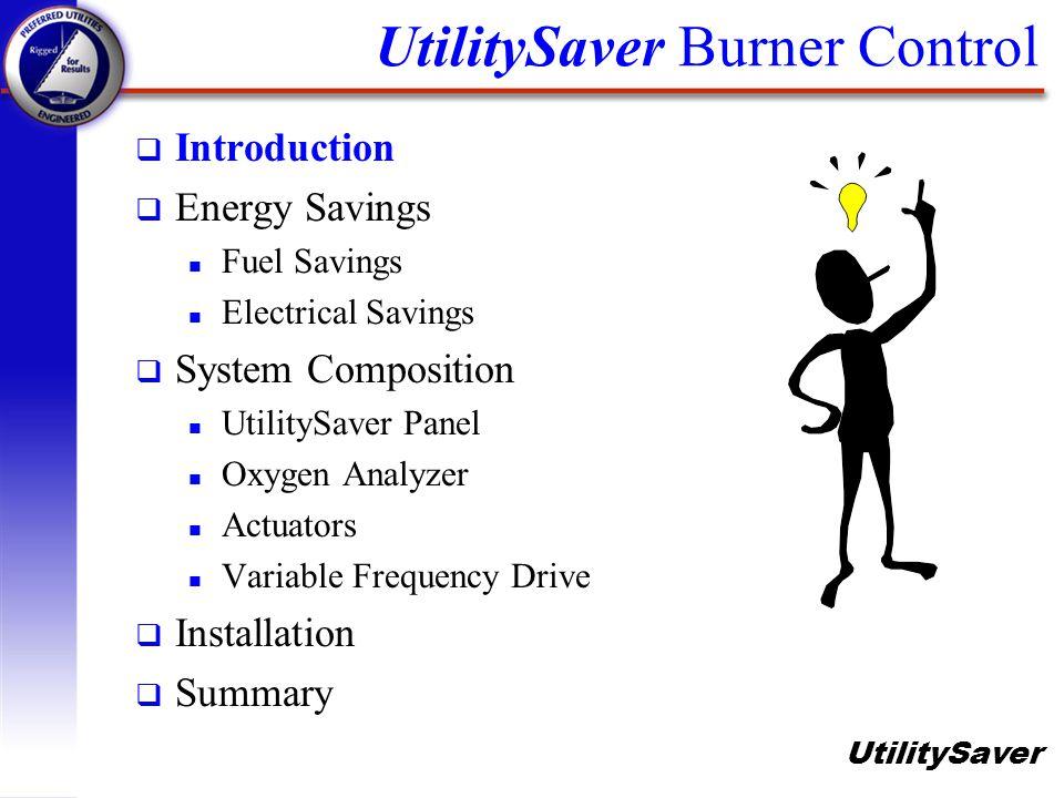 UtilitySaver UtilitySaver Burner Control The UtilitySaver tm uses a single PCC-III Controller to provide state of the art burner control.