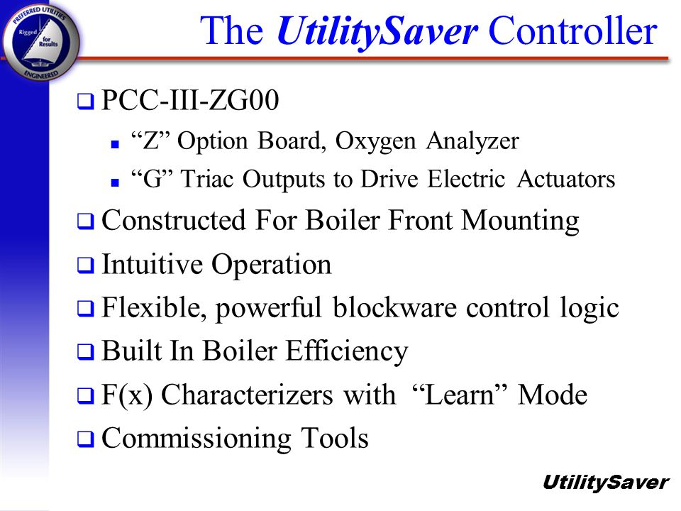 UtilitySaver The UtilitySaver Controller q PCC-III-ZG00 n Z Option Board, Oxygen Analyzer n G Triac Outputs to Drive Electric Actuators q Constructed