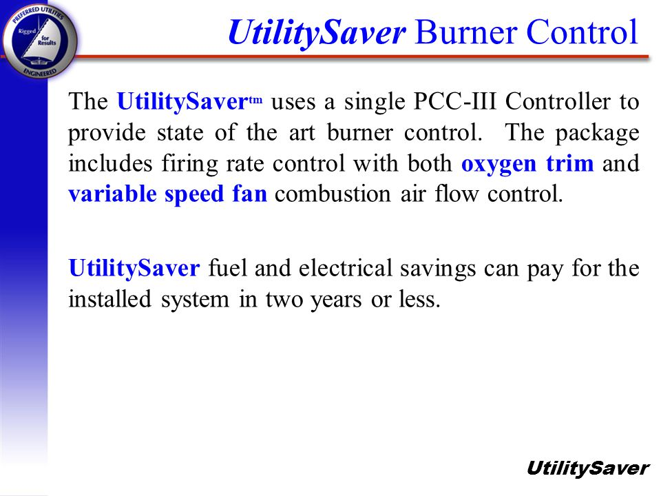UtilitySaver Pulse Width Modulation (PWM) q On or Off, voltage does NOT modulate.