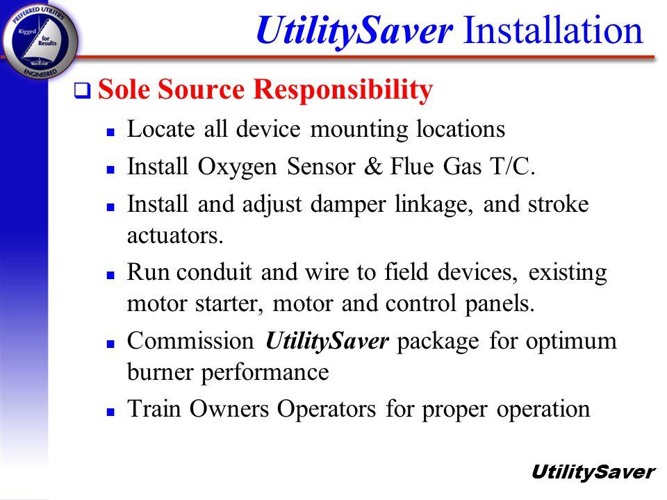 UtilitySaver UtilitySaver Installation q Sole Source Responsibility n Locate all device mounting locations n Install Oxygen Sensor & Flue Gas T/C. n I