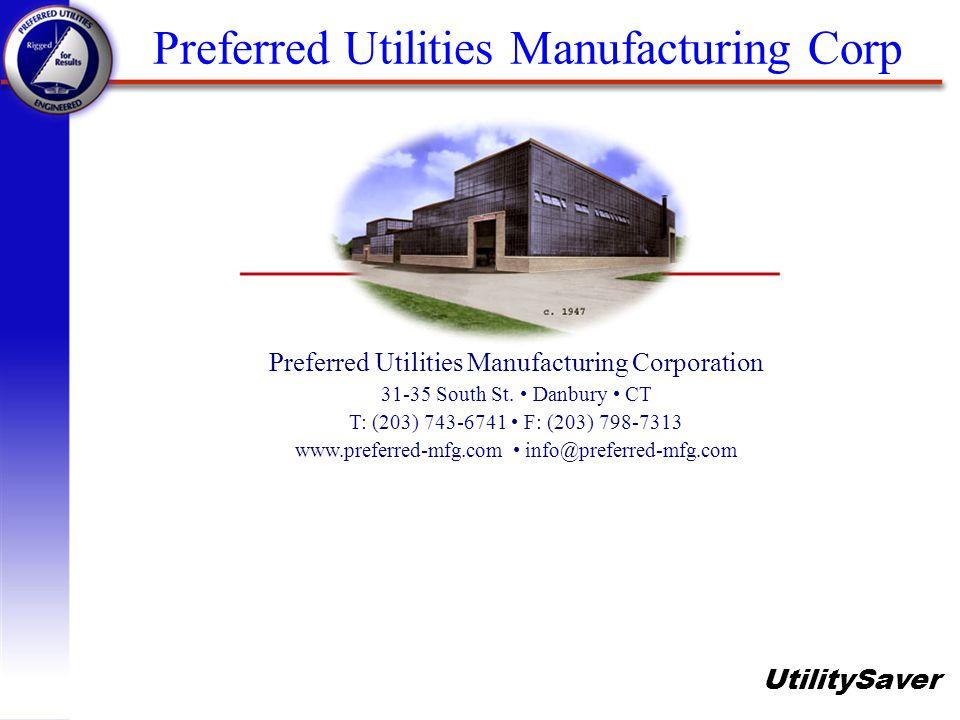 UtilitySaver Preferred Utilities Manufacturing Corp Preferred Utilities Manufacturing Corporation 31-35 South St. Danbury CT T: (203) 743-6741 F: (203