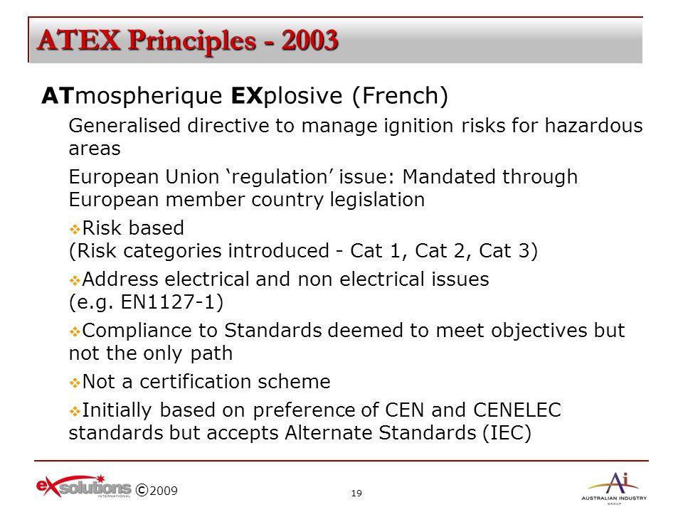 © 2009 ATEX Principles - 2003 ATmospherique EXplosive (French) Generalised directive to manage ignition risks for hazardous areas European Union regul