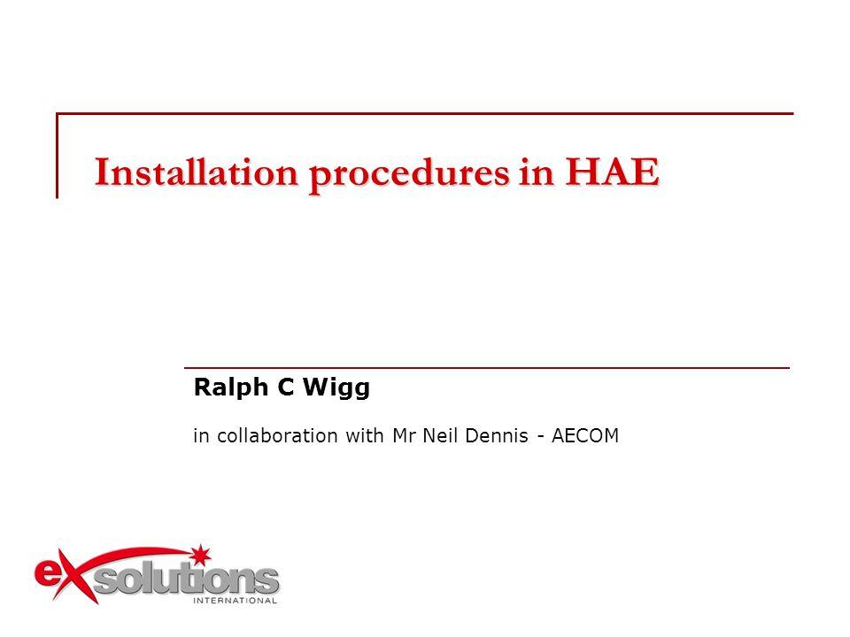 Installation procedures in HAE Ralph C Wigg in collaboration with Mr Neil Dennis - AECOM