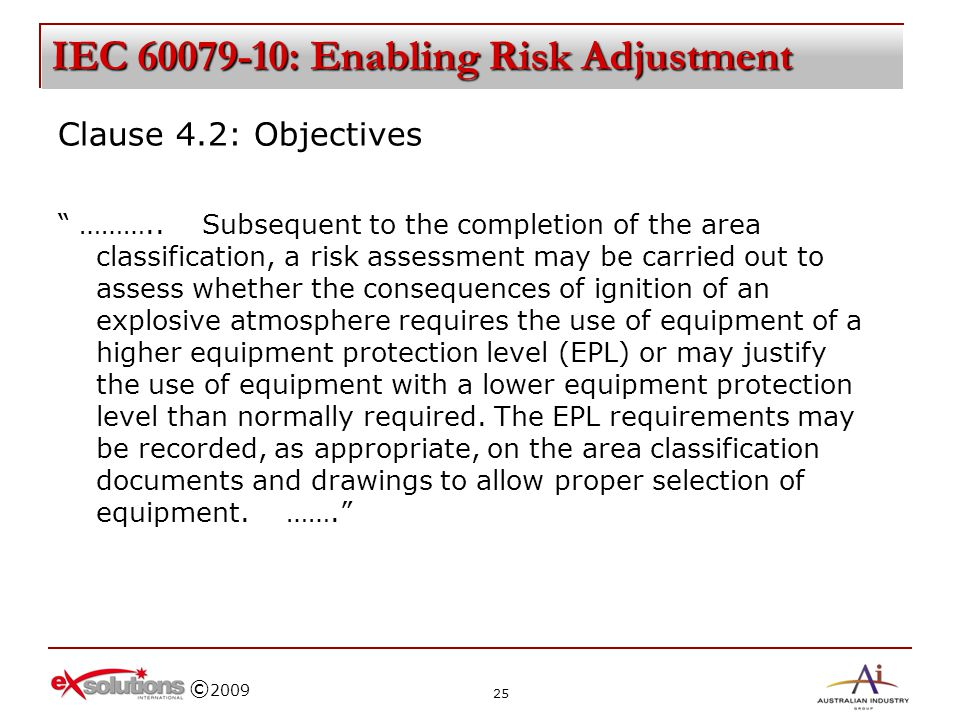 © 2009 IEC 60079-10: Enabling Risk Adjustment Clause 4.2: Objectives ……….. Subsequent to the completion of the area classification, a risk assessment