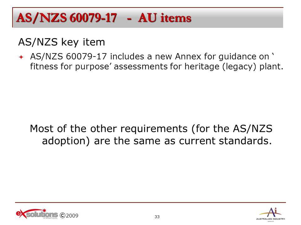 © 2009 AS/NZS 60079-17 - AU items AS/NZS key item AS/NZS 60079-17 includes a new Annex for guidance on fitness for purpose assessments for heritage (l
