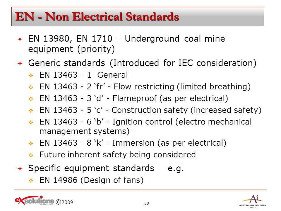 © 2009 EN - Non Electrical Standards EN 13980, EN 1710 – Underground coal mine equipment (priority) Generic standards (Introduced for IEC consideratio