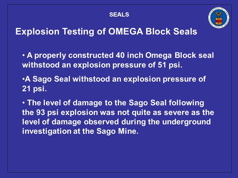A properly constructed 40 inch Omega Block seal withstood an explosion pressure of 51 psi.