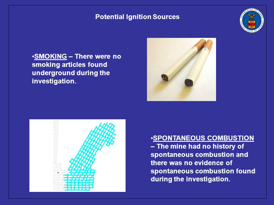 Potential Ignition Sources SMOKING – There were no smoking articles found underground during the investigation.