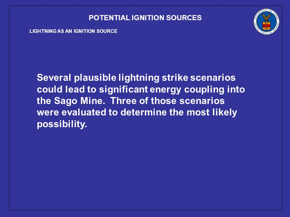 POTENTIAL IGNITION SOURCES Several plausible lightning strike scenarios could lead to significant energy coupling into the Sago Mine.