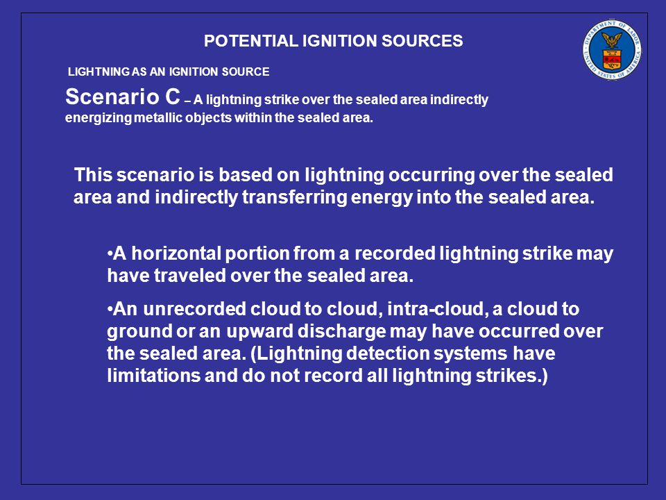 POTENTIAL IGNITION SOURCES Scenario C – A lightning strike over the sealed area indirectly energizing metallic objects within the sealed area.