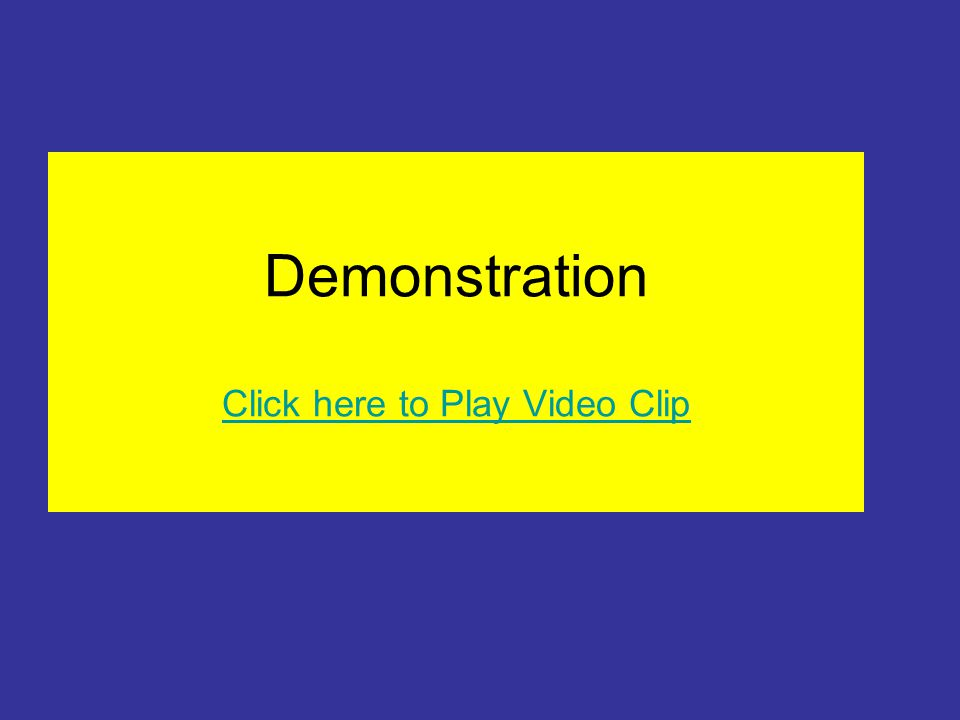 Demonstration Click here to Play Video Clip Click here to Play Video Clip