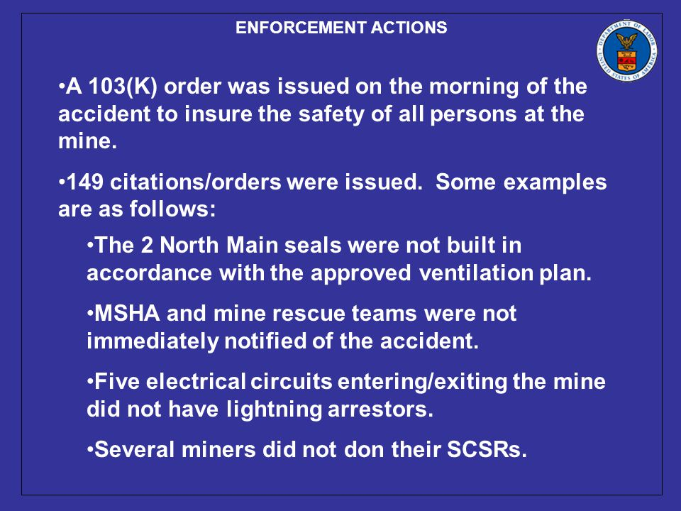 ENFORCEMENT ACTIONS A 103(K) order was issued on the morning of the accident to insure the safety of all persons at the mine.