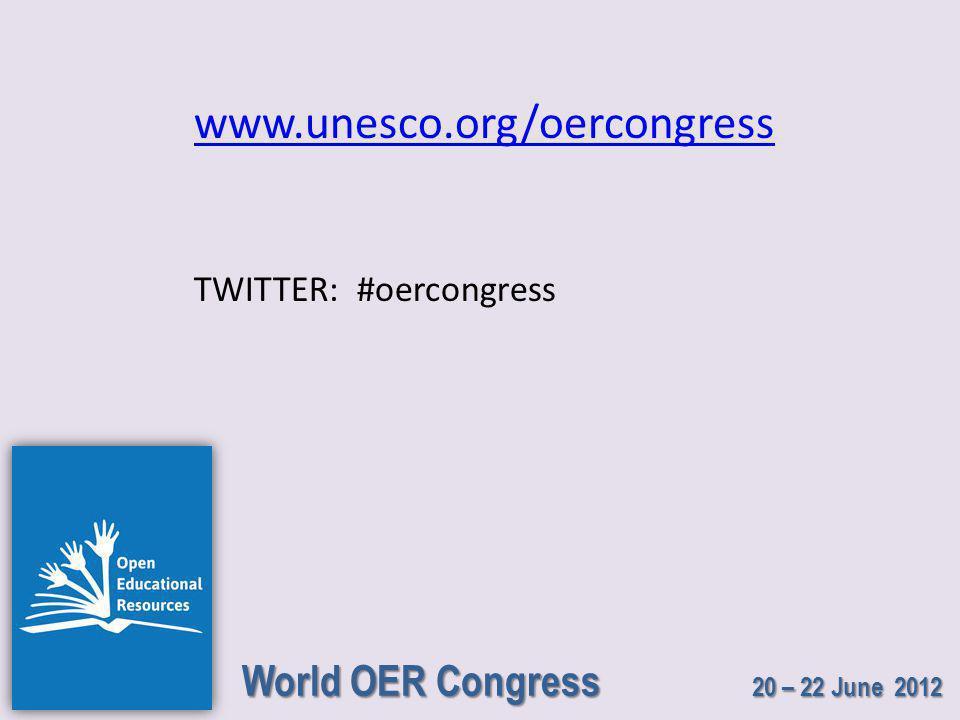 World OER Congress 20 – 22 June 2012 www.unesco.org/oercongress TWITTER: #oercongress