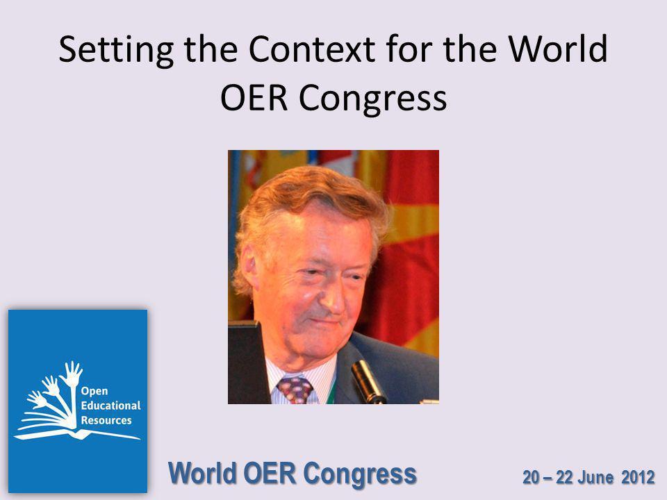 World OER Congress 20 – 22 June 2012 Setting the Context for the World OER Congress
