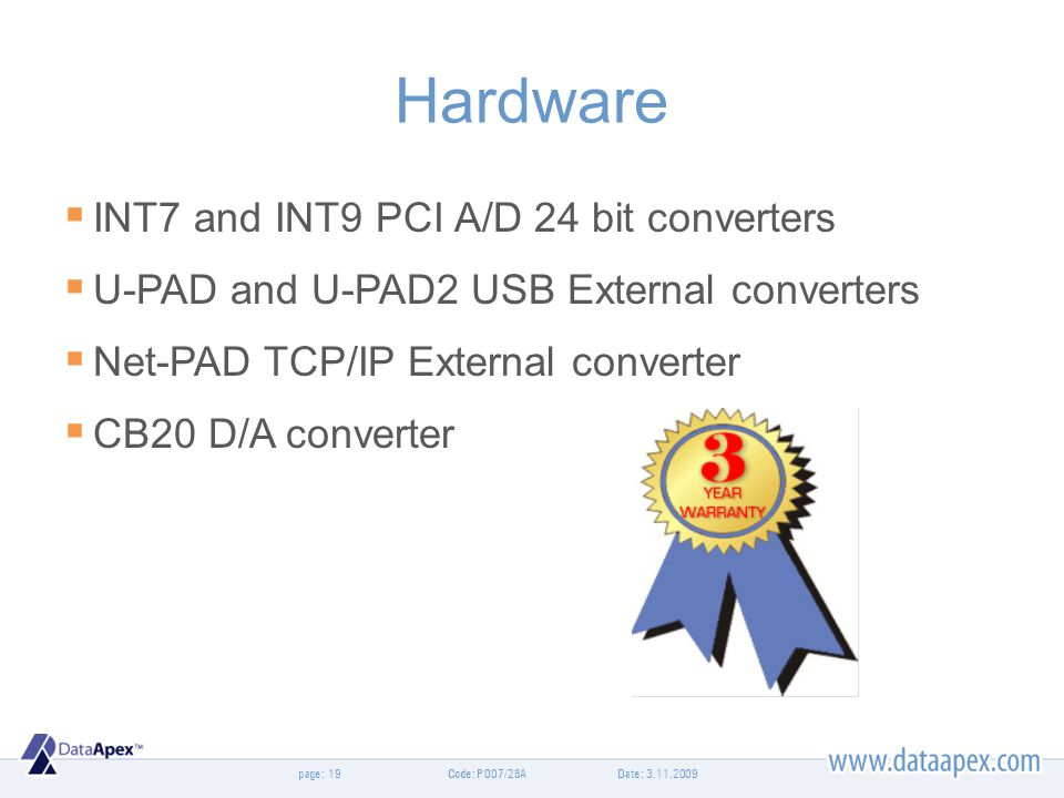 page: Hardware INT7 and INT9 PCI A/D 24 bit converters U-PAD and U-PAD2 USB External converters Net-PAD TCP/IP External converter CB20 D/A converter D