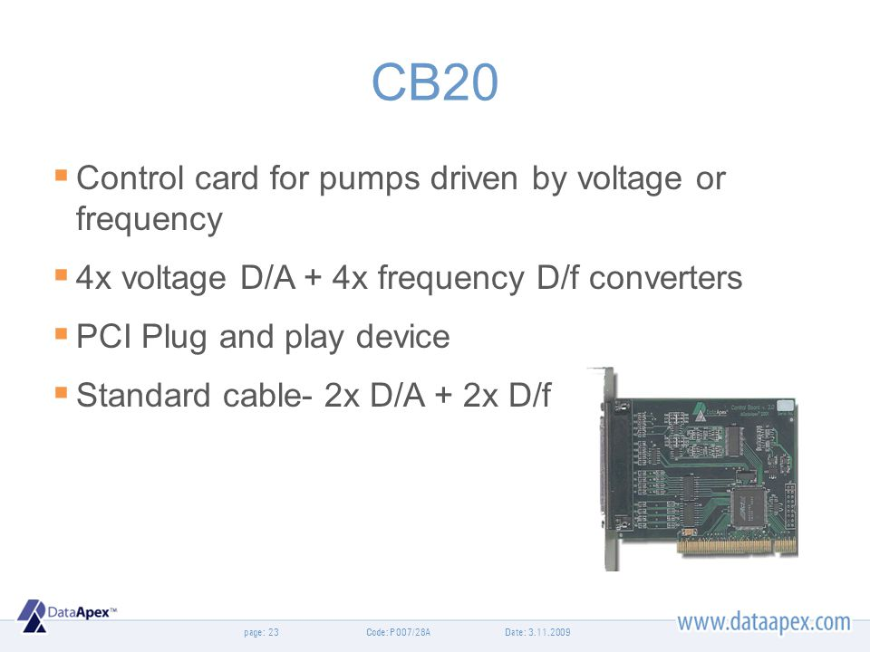 page: CB20 Control card for pumps driven by voltage or frequency 4x voltage D/A + 4x frequency D/f converters PCI Plug and play device Standard cable-