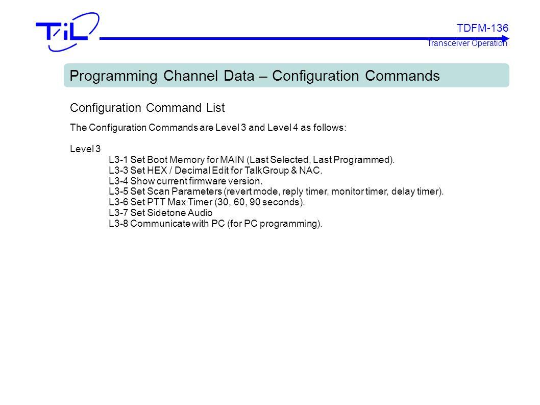 TDFM-136 Transceiver Operation Programming Channel Data – Configuration Commands Configuration Command List The Configuration Commands are Level 3 and