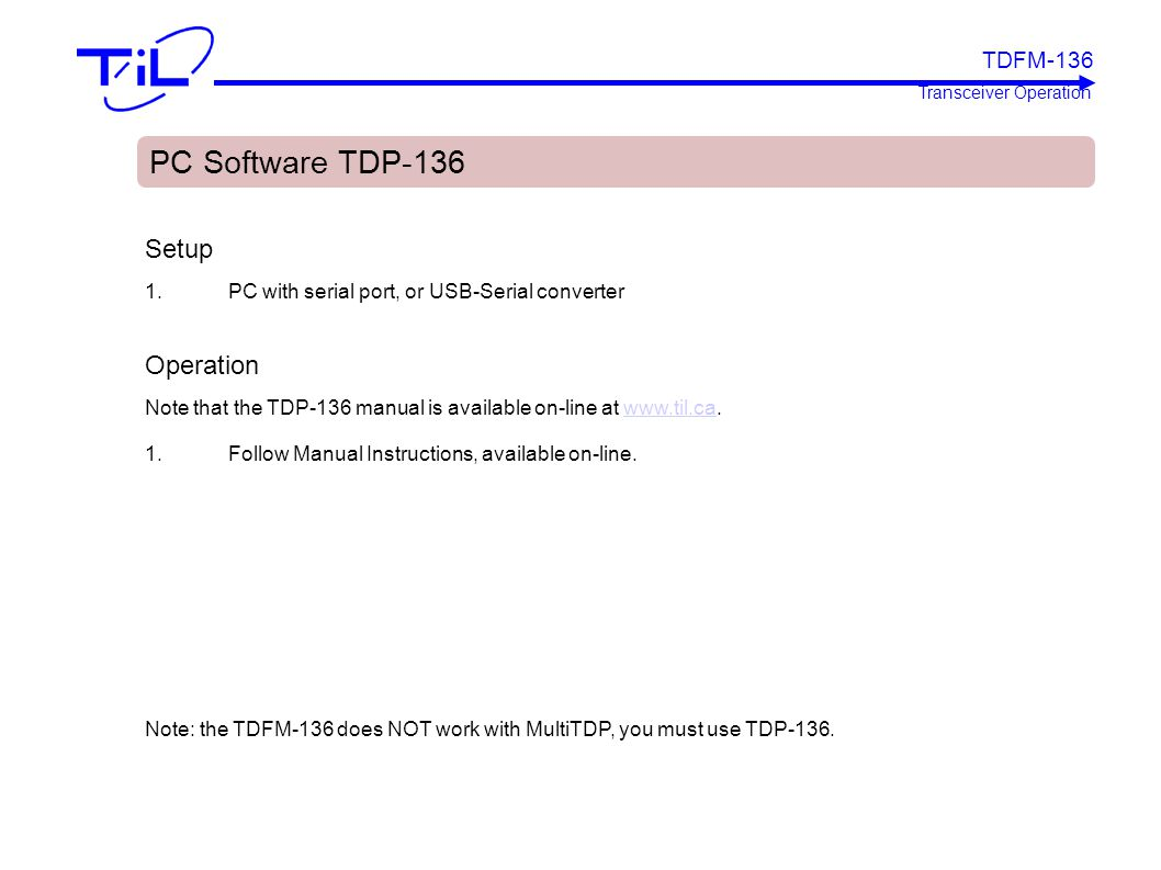 TDFM-136 Transceiver Operation PC Software TDP-136 Setup 1.PC with serial port, or USB-Serial converter Operation Note that the TDP-136 manual is avai