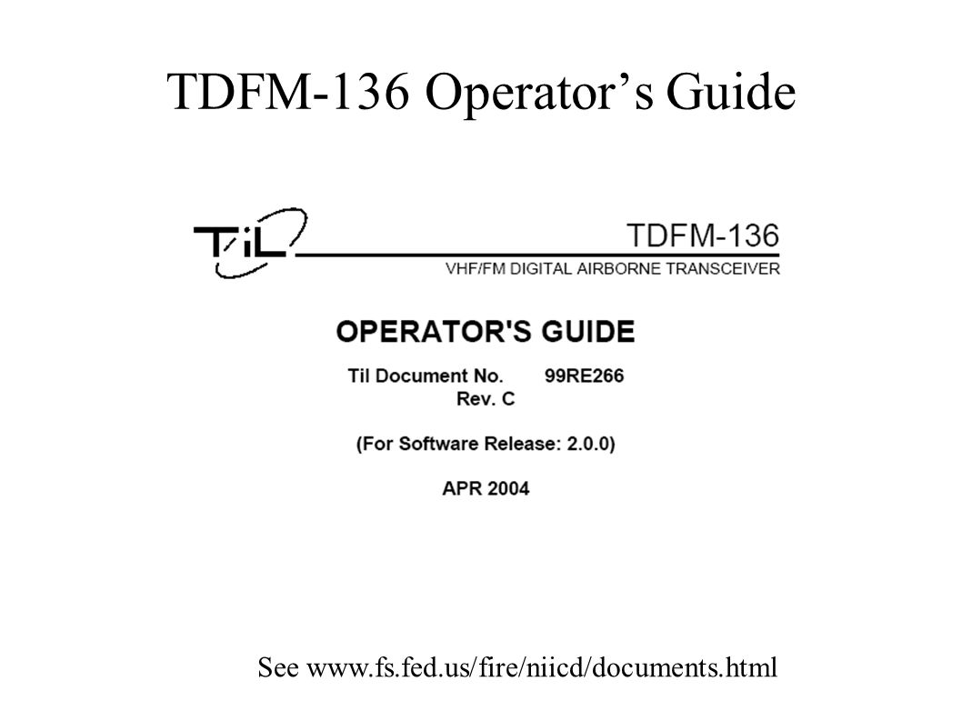 TDFM-136 Operators Guide See www.fs.fed.us/fire/niicd/documents.html