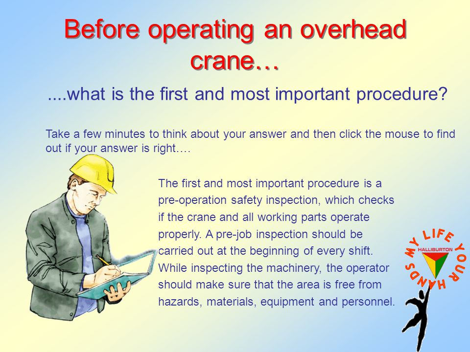 Before operating an overhead crane…....what is the first and most important procedure.