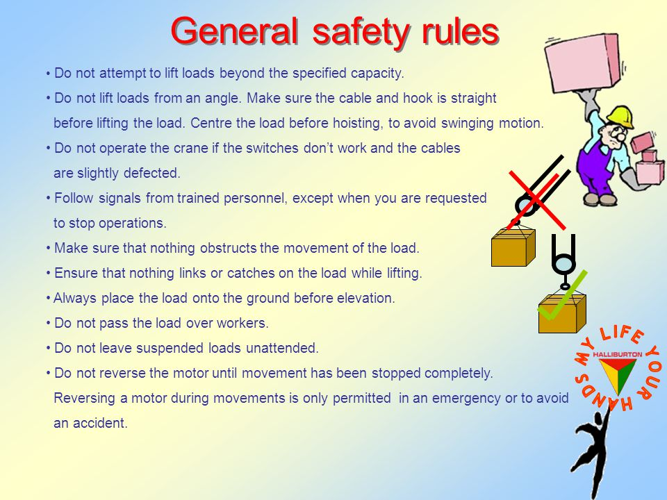 General safety rules Do not attempt to lift loads beyond the specified capacity.