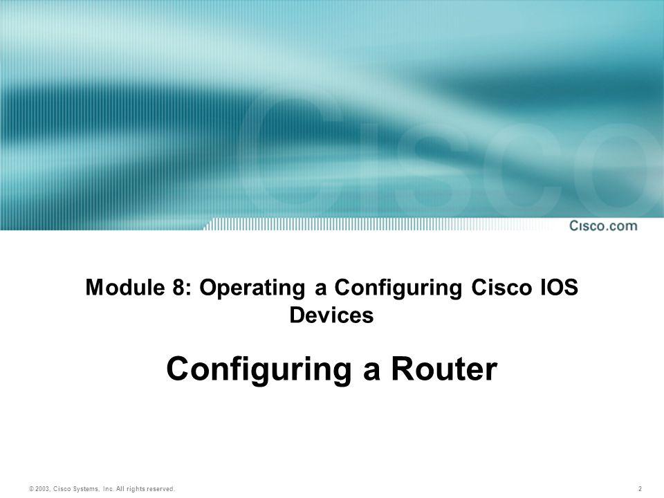 2 Module 8: Operating a Configuring Cisco IOS Devices Configuring a Router