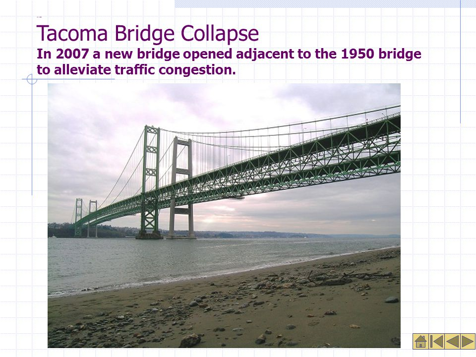 2007 Bridge Tacoma Bridge Collapse In 2007 a new bridge opened adjacent to the 1950 bridge to alleviate traffic congestion.
