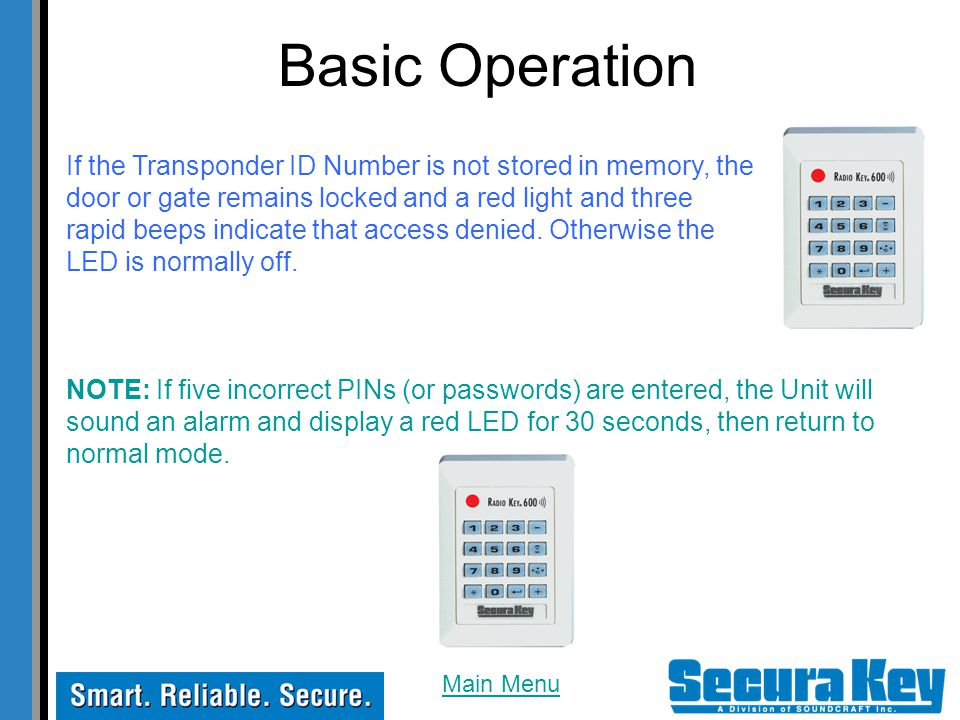 If the Transponder ID Number is not stored in memory, the door or gate remains locked and a red light and three rapid beeps indicate that access denied.