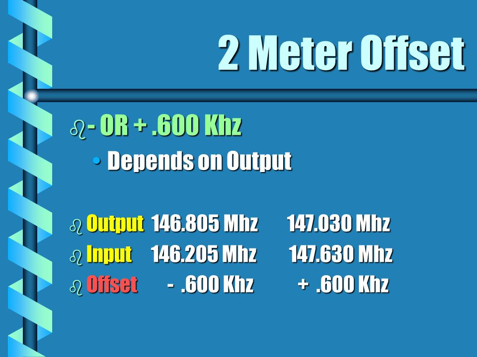2 Meter Offset b - OR +.600 Khz Depends on OutputDepends on Output b Output 146.805 Mhz 147.030 Mhz b Input 146.205 Mhz 147.630 Mhz b Offset -.600 Khz