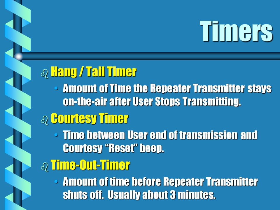 Timers b Hang / Tail Timer Amount of Time the Repeater Transmitter stays on-the-air after User Stops Transmitting.Amount of Time the Repeater Transmit