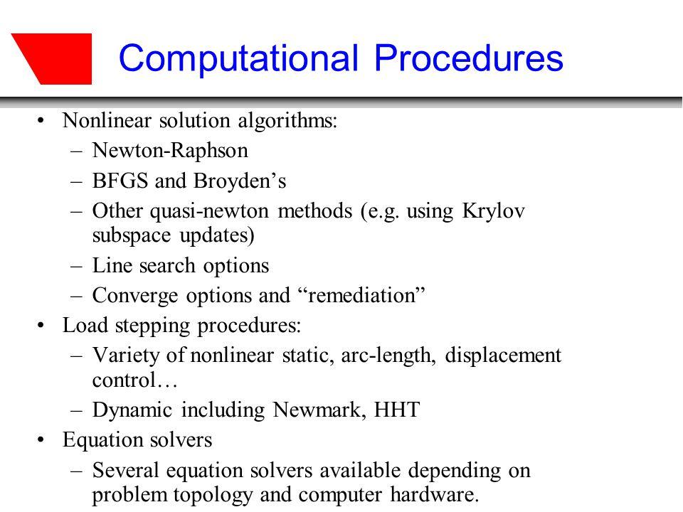 Computational Procedures Nonlinear solution algorithms: –Newton-Raphson –BFGS and Broydens –Other quasi-newton methods (e.g.