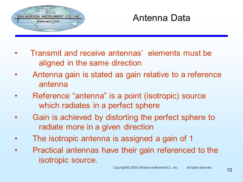 Antenna Data Transmit and receive antennas elements must be aligned in the same direction Antenna gain is stated as gain relative to a reference anten