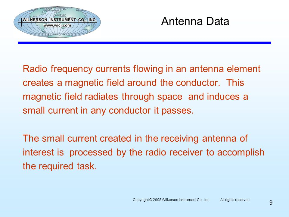 Antenna Data Radio frequency currents flowing in an antenna element creates a magnetic field around the conductor. This magnetic field radiates throug