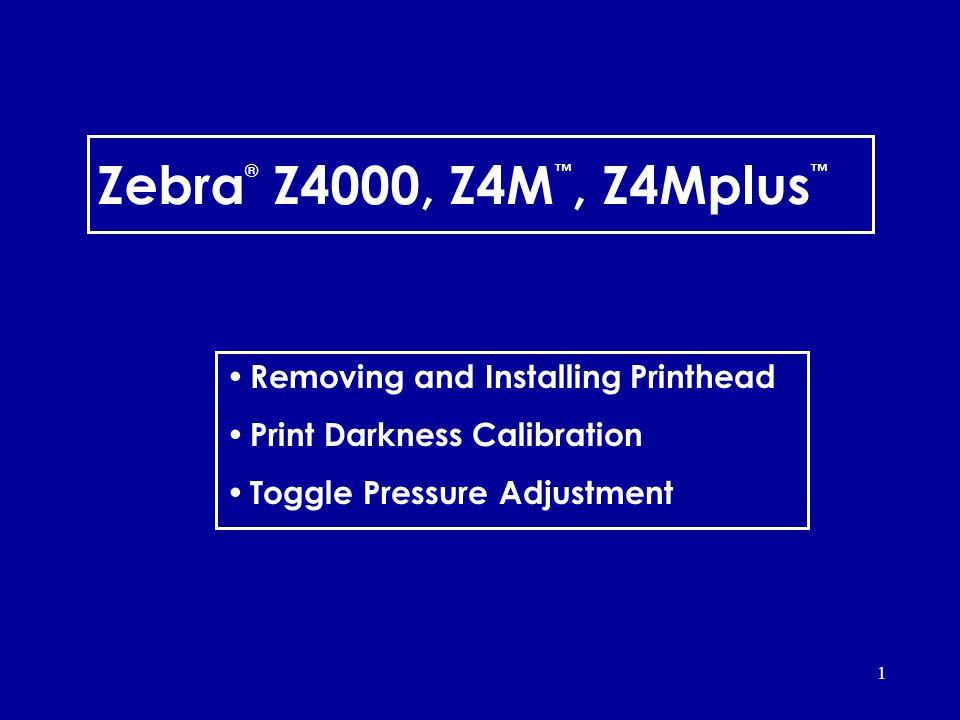 1 Zebra ® Z4000, Z4M, Z4Mplus Removing and Installing Printhead Print Darkness Calibration Toggle Pressure Adjustment
