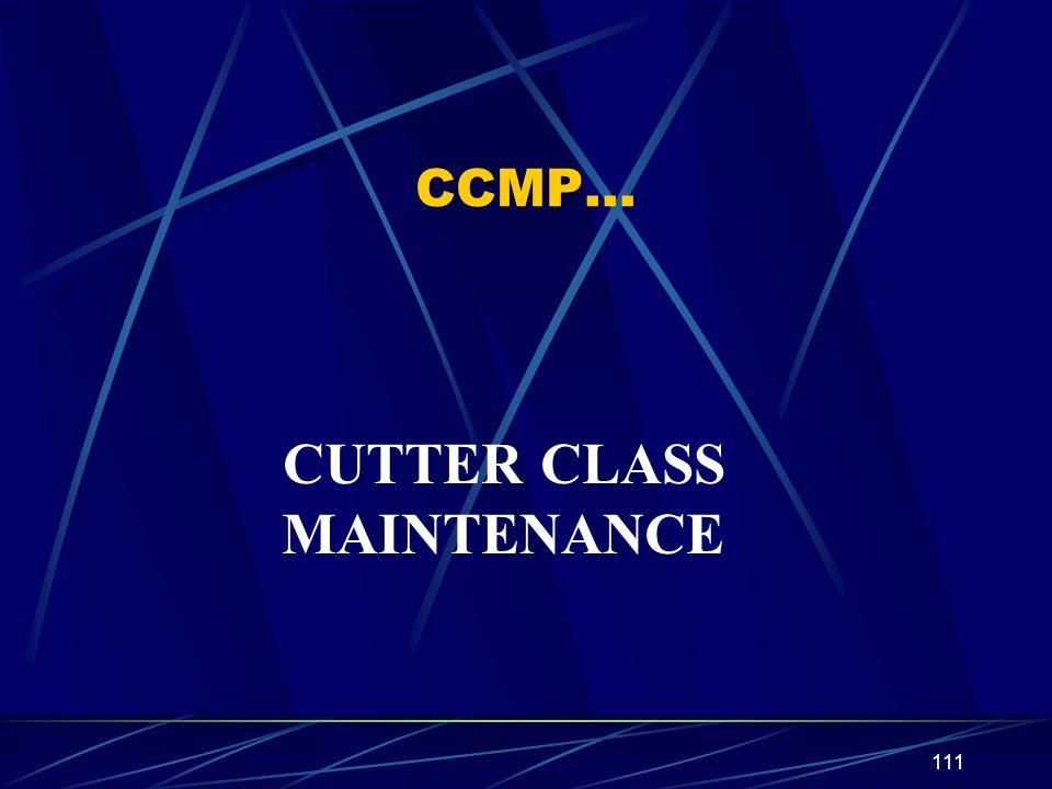 111 CCMP… CUTTER CLASS MAINTENANCE