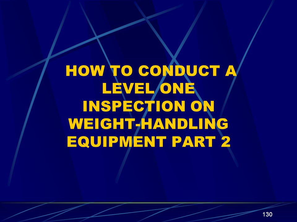 130 HOW TO CONDUCT A LEVEL ONE INSPECTION ON WEIGHT-HANDLING EQUIPMENT PART 2